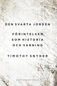 bokomslag Den svarta jorden : förintelsen som historia och varning