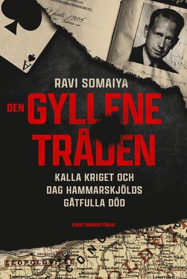 bokomslag Den gyllene tråden : Kalla kriget och Dag Hammarskjölds gåtfulla död
