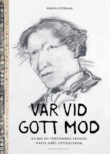 bokomslag Var vid gott mod : en bok om konstnären fröken Märta Måås-Fjetterström