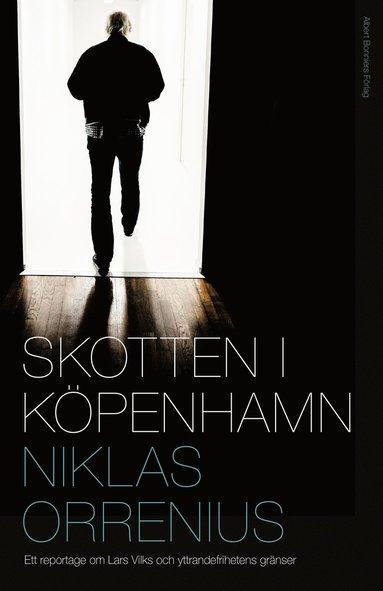 bokomslag Skotten i Köpenhamn : ett reportage om Lars Vilks, extremism och yttrandefrihetens gränser