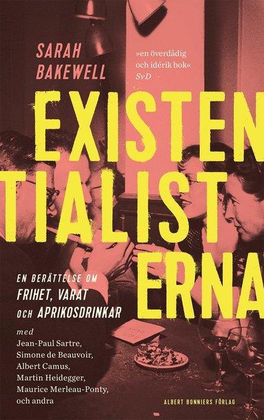 bokomslag Existentialisterna : en historia om frihet, varat och aprikoscocktails