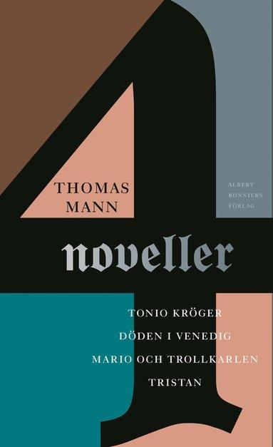 bokomslag Fyra noveller : Tonio Kröger ; Tristan ; Döden i Venedig ; Mario och trollkarlen