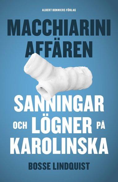 bokomslag Macchiariniaffären : sanningar och lögner på Karolinska