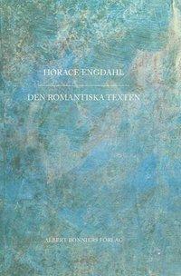bokomslag Den romantiska texten : en essä i nio avsnitt