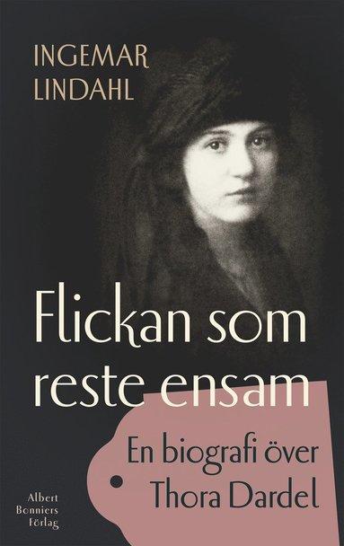 bokomslag Flickan som reste ensam : en biografi över Thora Dardel