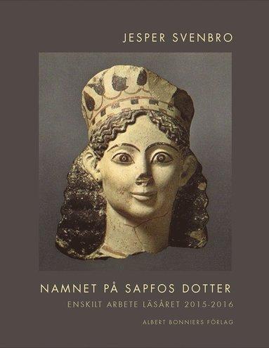 bokomslag Namnet på Sapfos dotter : enskilt arbete läsåret 2015-2106