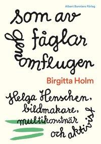 bokomslag Som av fåglar genomflugen : Helga Henschen, bildmakare, multikonstnär och aktivist