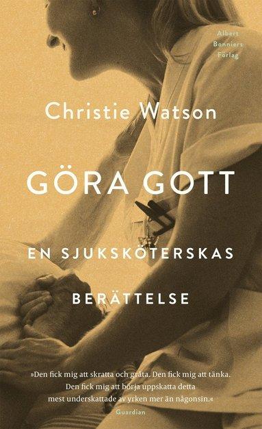 bokomslag Göra gott : en sjuksköterskas berättelse