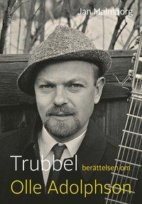 bokomslag Trubbel : berättelsen om Olle Adolphson