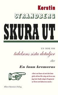 Skura ut : En bok om lidelsens sista detaljer eller En faun kremeras