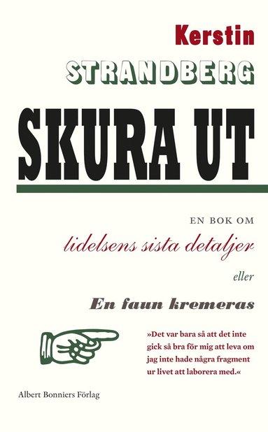 bokomslag Skura ut : en bok om lidelsens sista detaljer eller En faun kremeras