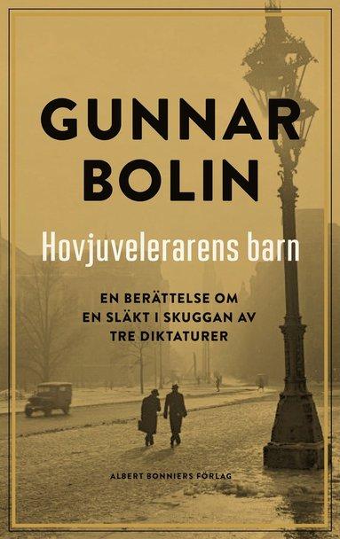 bokomslag Hovjuvelerarens barn : en berättelse om en släkt i skuggan av tre diktaturer
