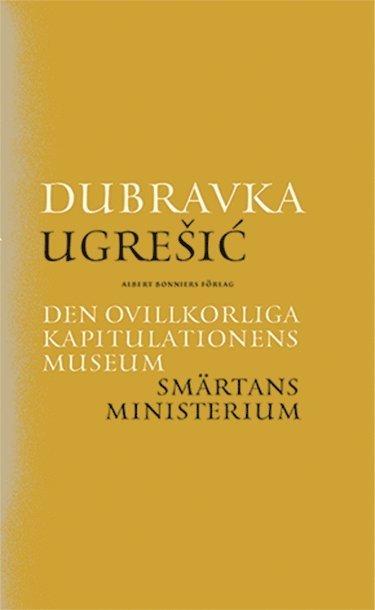 bokomslag Den ovillkorliga kapitulationens museum ; Smärtans ministerium