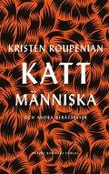 bokomslag Kattmänniska : Och andra berättelser