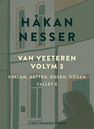 bokomslag Van Veeteren. Vol. 3, Svalan, katten, rosen, döden ; Fallet G