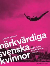 bokomslag Märkvärdiga svenska kvinnor : 200 kvinnor som förändrat våra liv