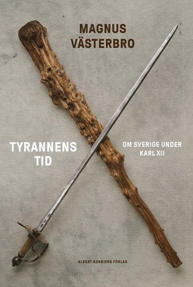 bokomslag Tyrannens tid : om Sverige under Karl XII
