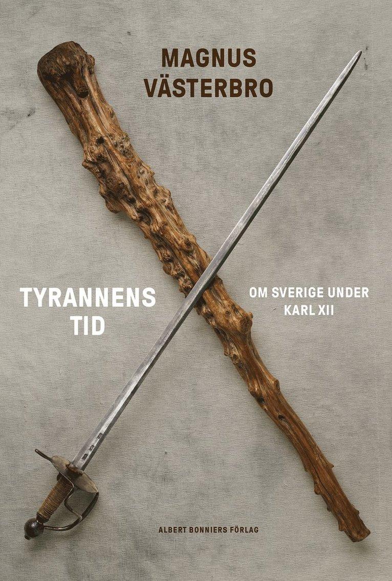 Tyrannens tid : om Sverige under Karl XII 1