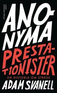 bokomslag Anonyma prestationister : en historia om stress