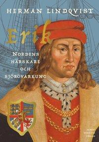 bokomslag Erik : Nordens härskare och sjörövarkung