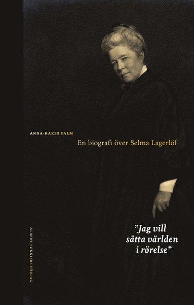 bokomslag Jag vill sätta världen i rörelse : en biografi över Selma Lagerlöf