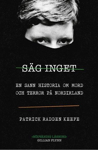 bokomslag Säg inget : en sann historia om mord och terror på Nordirland