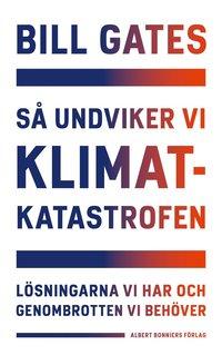 bokomslag Så undviker vi klimatkatastrofen : lösningarna vi har och genombrotten vi behöver