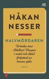 bokomslag Halvmördaren : krönika över Adalbert Hanzon i nutid och dåtid författad av honom själv