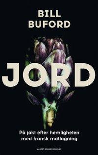 bokomslag Jord : en kockaspriants och familjefars äventyr i Lyon, på spaning efter hemligheten bakom den franska kokkonsten