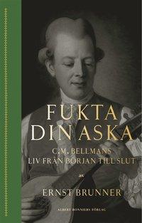 bokomslag Fukta din aska : C.M. Bellmans liv från början till slut