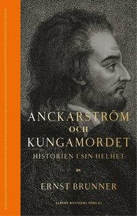 bokomslag Anckarström och kungamordet : historien i sin helhet