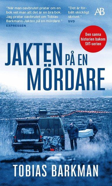bokomslag Jakten på en mördare : ett reportage om spaningsgruppen som löste det omöjliga fallet