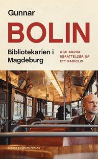 bokomslag Bibliotekarien i Magdeburg : och andra berättelser ur ett radioliv