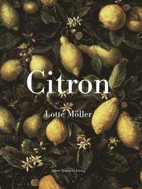 bokomslag Citron : Om citronen i Europas historia, konst, läkekonst, trädgårdar, formgivning och matlagning samt 40 citronrecept