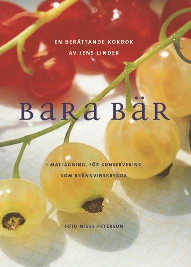 bokomslag Bara bär - I matlagning, för konservering, som brännvinsk