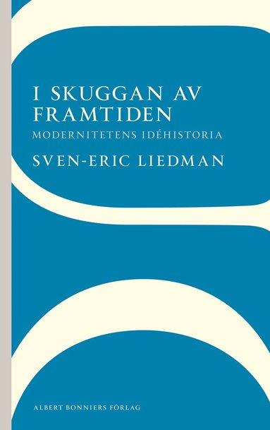 bokomslag I skuggan av framtiden : modernitetens idéhistoria