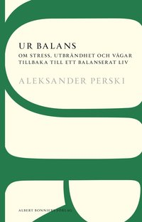 bokomslag Ur balans : om stress, utbrändhet och vägar tillbaka till ett balanserat liv