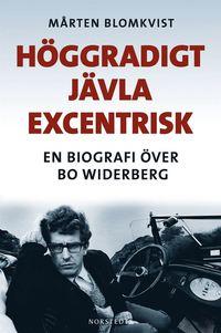 bokomslag Höggradigt jävla excentrisk : en biografi över Bo Widerberg
