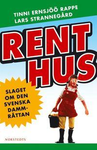 bokomslag Rent hus : slaget om den svenska dammråttan