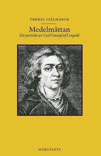 bokomslag Medelmåttan : ett porträtt av Carl Gustaf af Leopold