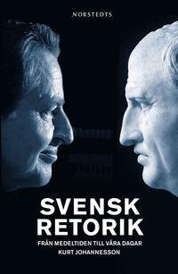 Svensk retorik : från medeltiden till våra dagar