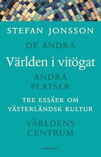 bokomslag Världen i vitögat : Tre essäer om västerländsk kultur : De andra, Andra platser, Världens centrum