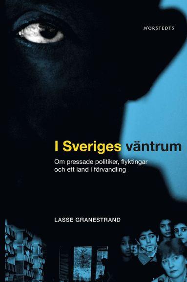 bokomslag I Sveriges väntrum : om pressade politiker, flyktingar och ett land i förvandling