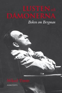 Lusten och dämonerna : boken om Bergman