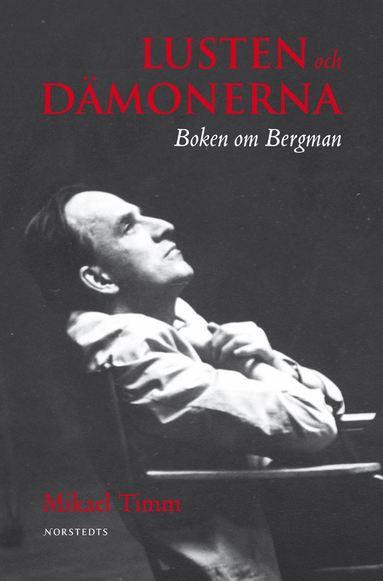 bokomslag Lusten och dämonerna : boken om Bergman
