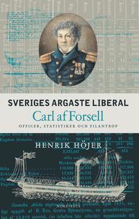 bokomslag Sveriges argaste liberal : Carl af Forsell : officer, statistiker och filantrop