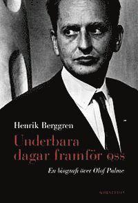 bokomslag Underbara dagar framför oss : en biografi över Olof Palme