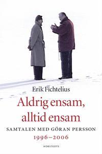 bokomslag Aldrig ensam, alltid ensam : Samtalen med Göran Persson 1996-2006