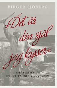 """bokomslag """"Det är din själ jag kysser"""" : berättelsen om Evert Taubes älskade Siv"""