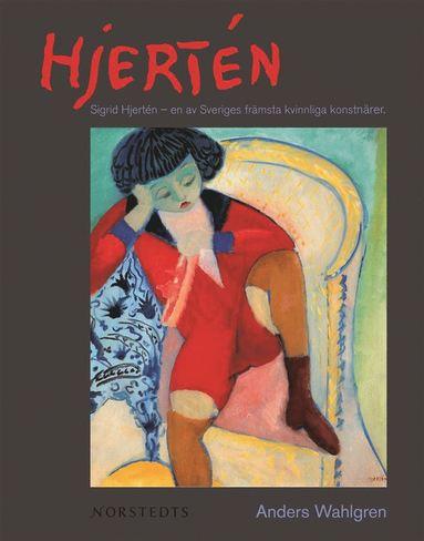 bokomslag Hjertén : Sigrid Hjertén - en av Sveriges främsta konstnärer